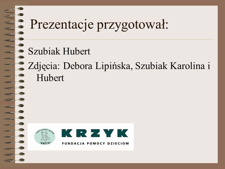 Prezentacje przygotował: Szubiak Hubert Zdjęcia: Debora Lipińska, Szubiak Karolina i Hubert