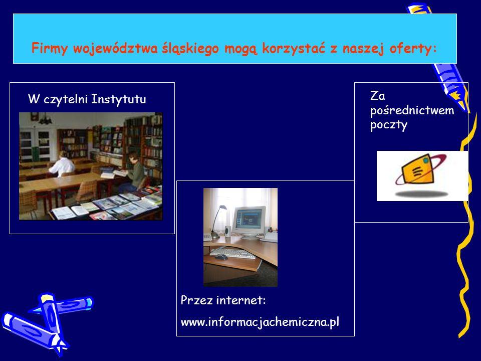 Firmy województwa śląskiego mogą korzystać z naszej oferty: W czytelni Instytutu Za pośrednictwem poczty Przez internet: www.informacjachemiczna.pl