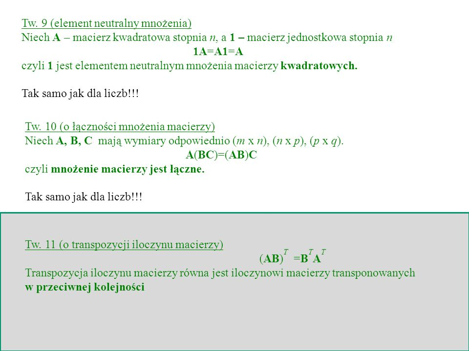 Tw. 9 (element neutralny mnożenia) Niech A – macierz kwadratowa stopnia n, a 1 – macierz jednostkowa stopnia n 1A=A1=A czyli 1 jest elementem neutraln