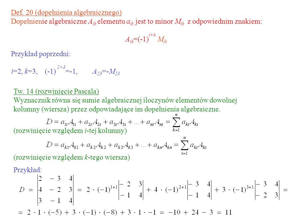 Def. 20 (dopełnienia algebraicznego) Dopełnienie algebraiczne A ik elementu a ik jest to minor M ik z odpowiednim znakiem: A ik =(-1) i+k M ik Przykła