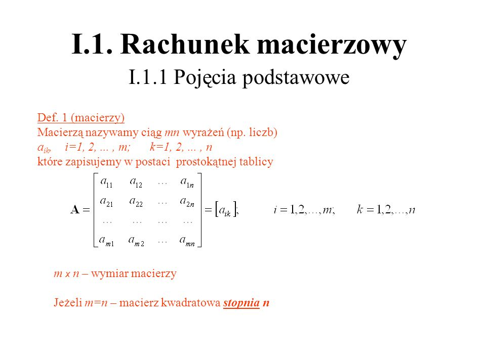I.1.Rachunek macierzowy I.1.1 Pojęcia podstawowe Def.
