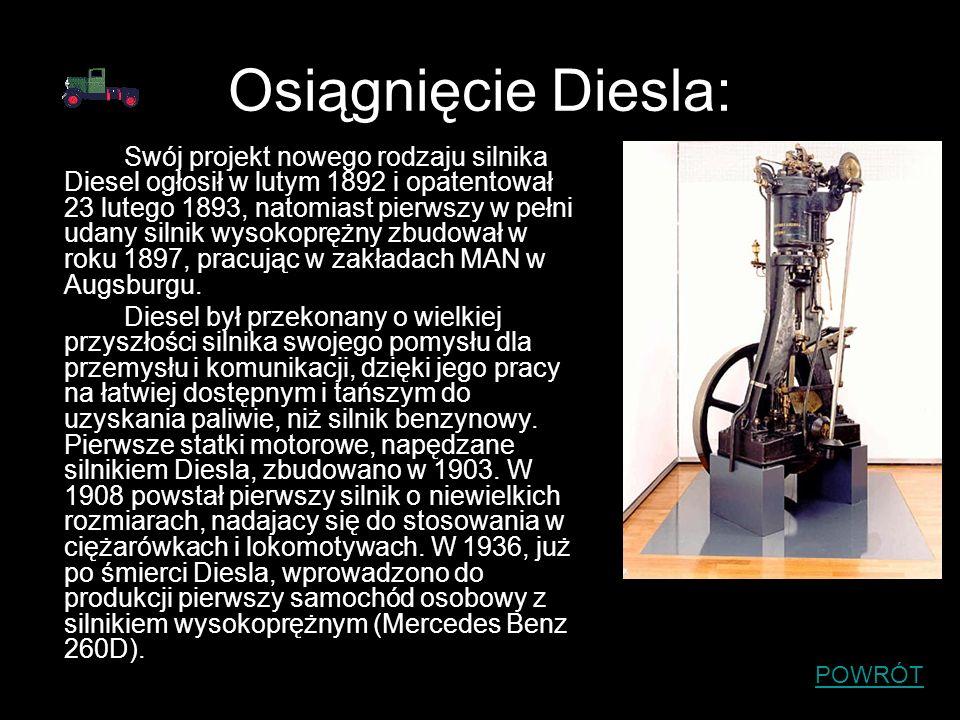 Osiągnięcie Diesla: Swój projekt nowego rodzaju silnika Diesel ogłosił w lutym 1892 i opatentował 23 lutego 1893, natomiast pierwszy w pełni udany sil
