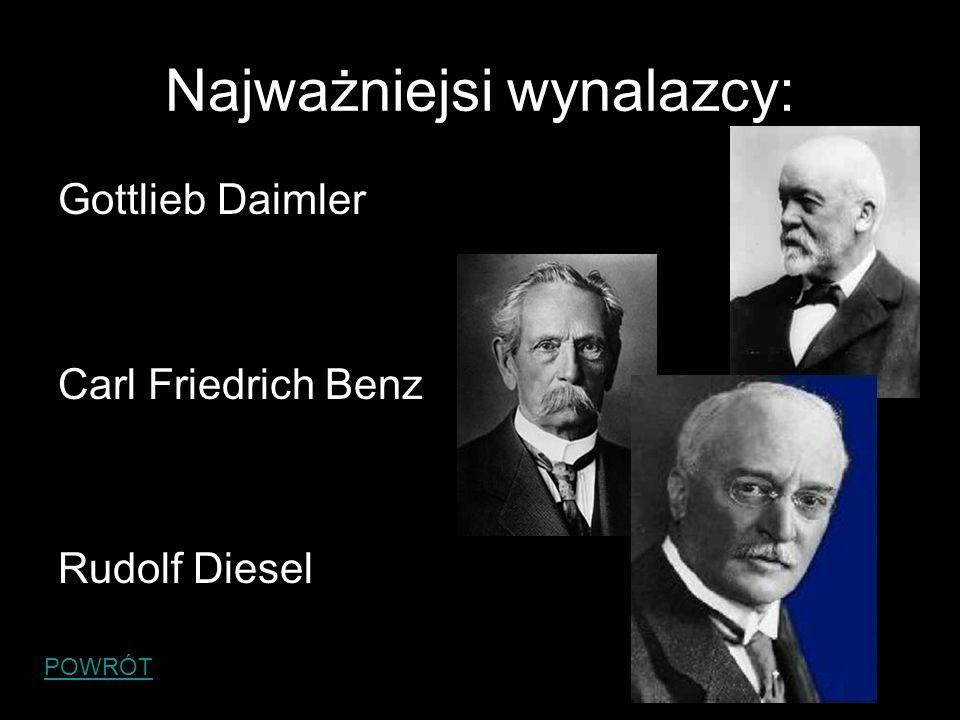 Najważniejsi wynalazcy: Gottlieb Daimler Carl Friedrich Benz Rudolf Diesel