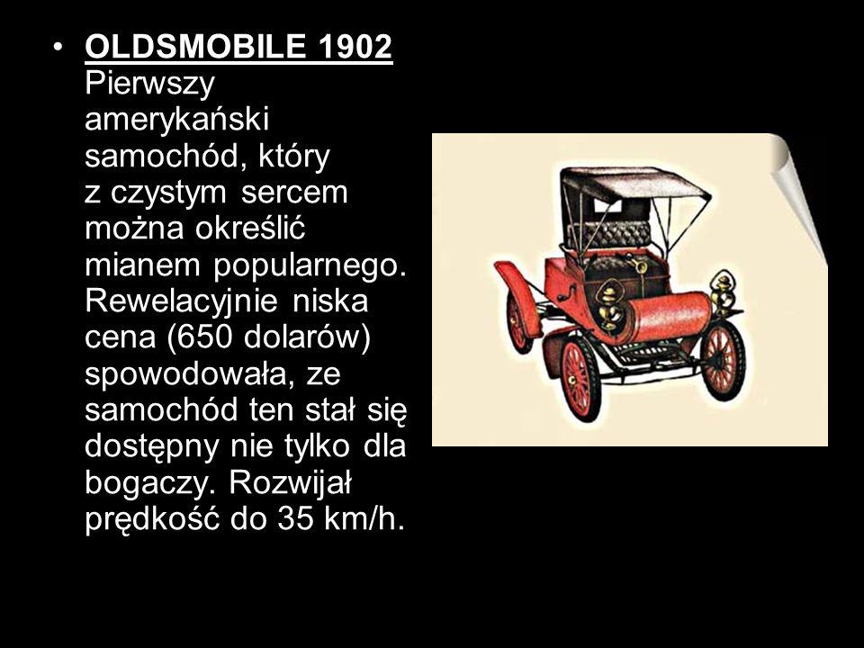 OLDSMOBILE 1902 Pierwszy amerykański samochód, który z czystym sercem można określić mianem popularnego. Rewelacyjnie niska cena (650 dolarów) spowodo