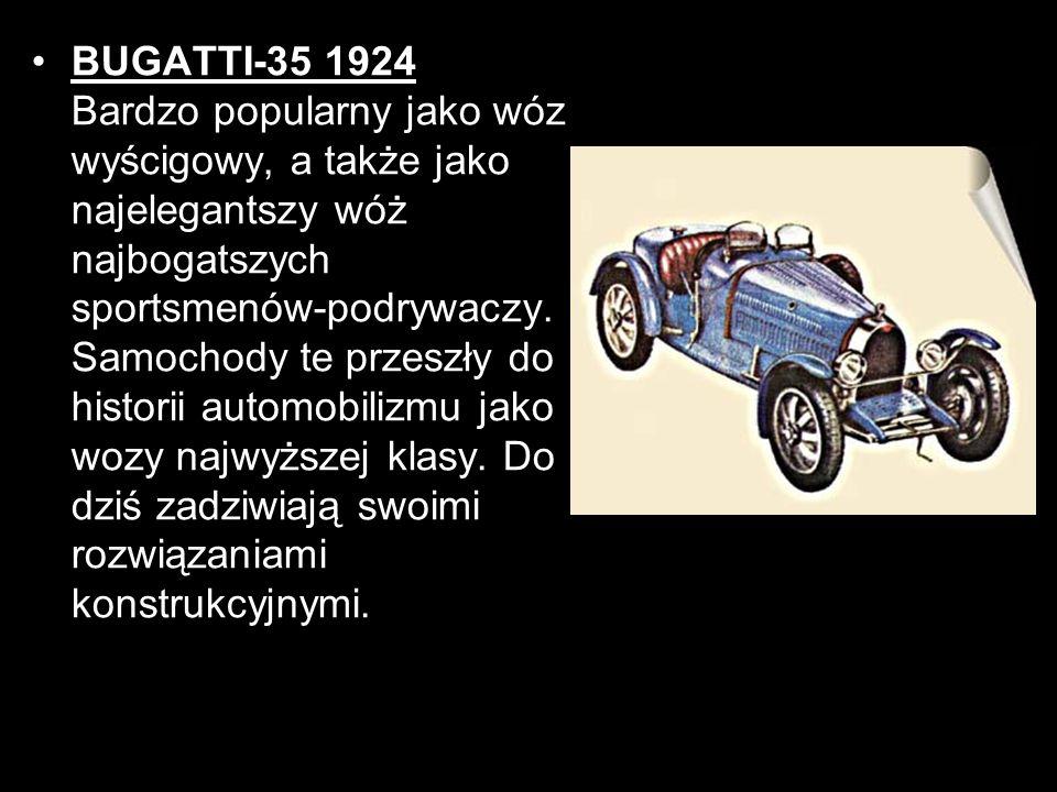 BUGATTI-35 1924 Bardzo popularny jako wóz wyścigowy, a także jako najelegantszy wóż najbogatszych sportsmenów-podrywaczy. Samochody te przeszły do his