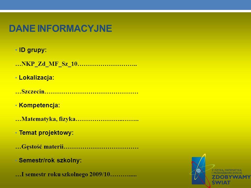 DANE INFORMACYJNE ID grupy: … NKP_Zd_MF_Sz_10 ……………………….. Lokalizacja: … Szczecin ……………………………………… Kompetencja: … Matematyka, fizyka ………………….. …….. Tem