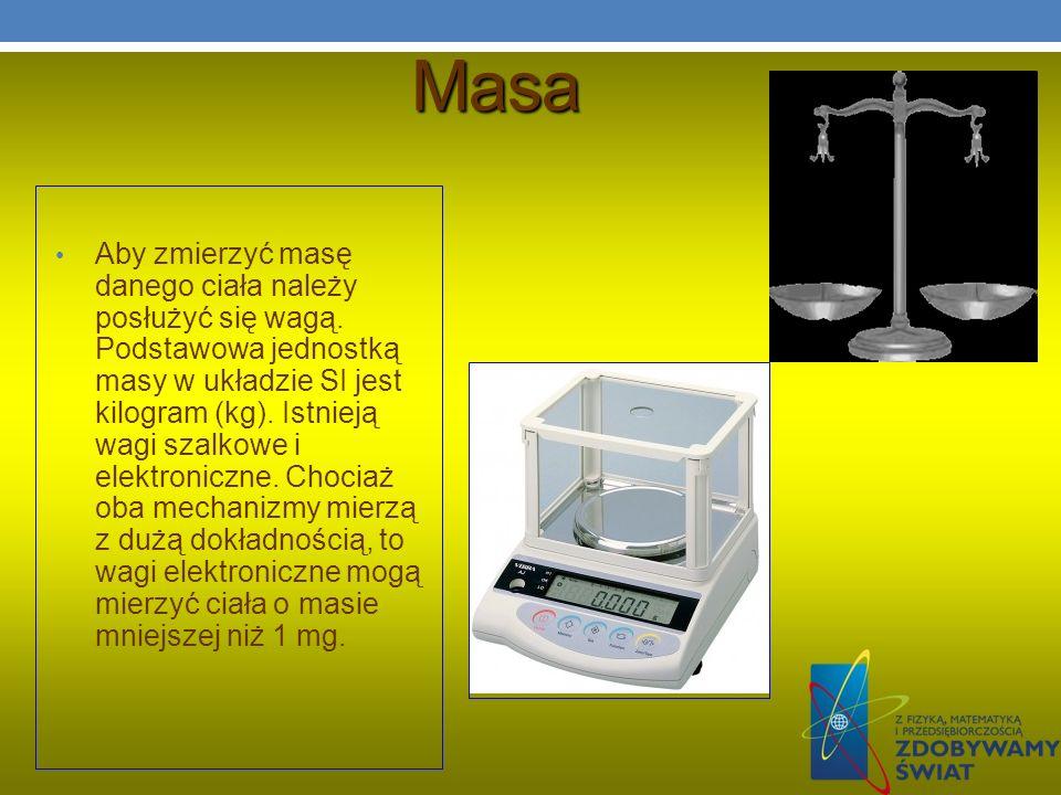 Masa Aby zmierzyć masę danego ciała należy posłużyć się wagą. Podstawowa jednostką masy w układzie SI jest kilogram (kg). Istnieją wagi szalkowe i ele