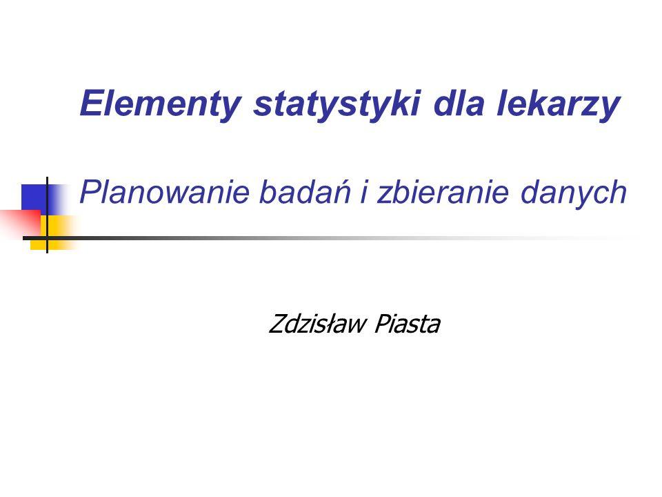 Elementy statystyki dla lekarzy Planowanie badań i zbieranie danych Zdzisław Piasta