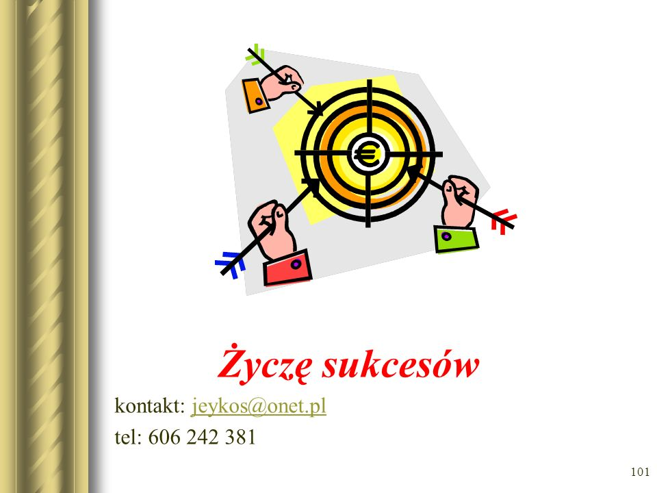 101 Życzę sukcesów kontakt: jeykos@onet.pljeykos@onet.pl tel: 606 242 381