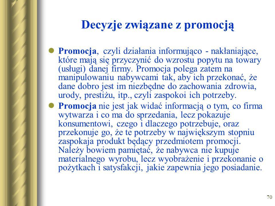 70 Decyzje związane z promocją Promocja, czyli działania informująco - nakłaniające, które mają się przyczynić do wzrostu popytu na towary (usługi) da