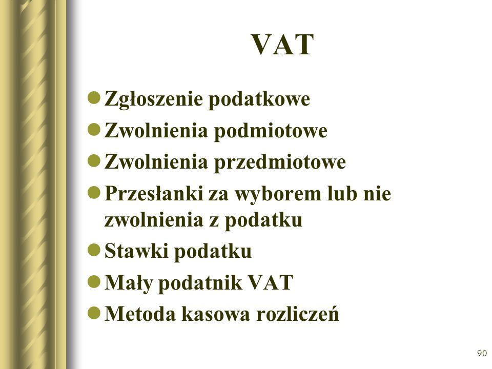 90 VAT Zgłoszenie podatkowe Zwolnienia podmiotowe Zwolnienia przedmiotowe Przesłanki za wyborem lub nie zwolnienia z podatku Stawki podatku Mały podat