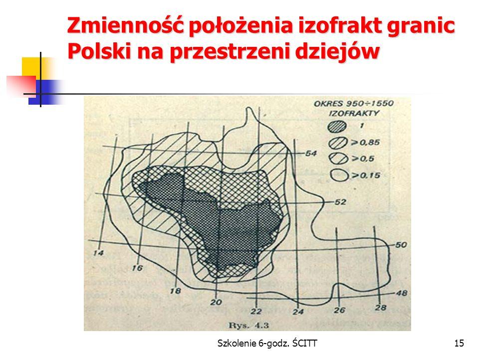 Szkolenie 6-godz. ŚCITT15 Zmienność położenia izofrakt granic Polski na przestrzeni dziejów