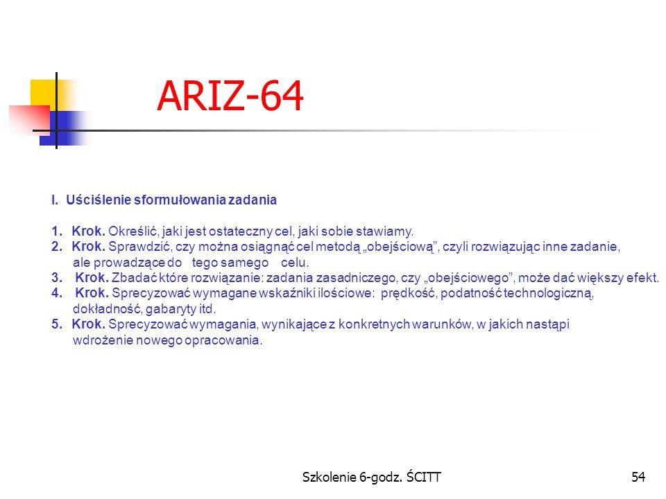 Szkolenie 6-godz.ŚCITT54 ARIZ-64 I. Uściślenie sformułowania zadania 1.