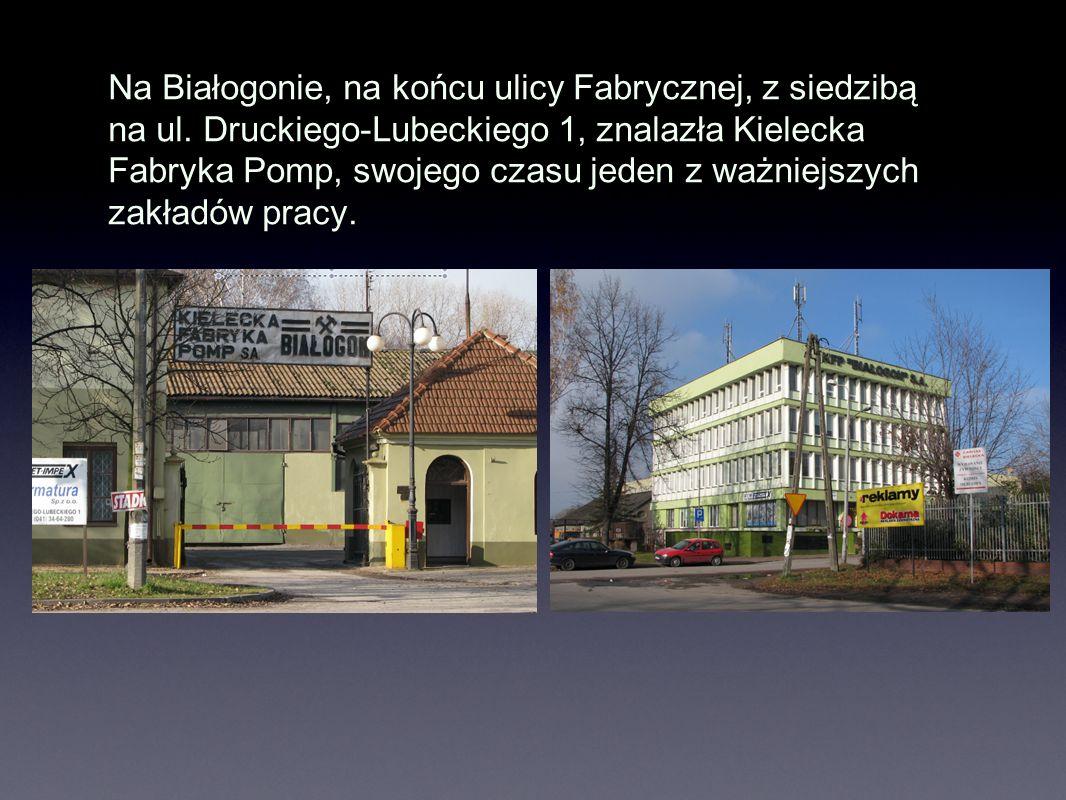Na Białogonie, na końcu ulicy Fabrycznej, z siedzibą na ul. Druckiego-Lubeckiego 1, znalazła Kielecka Fabryka Pomp, swojego czasu jeden z ważniejszych