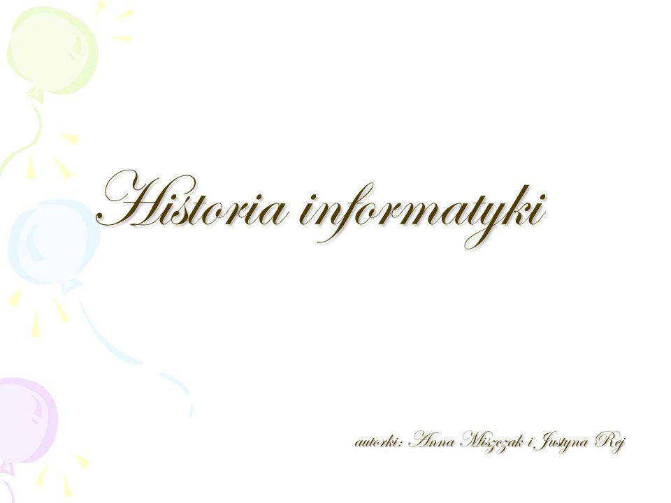 Historia informatyki autorki: Anna Miszczak i Justyna Rej