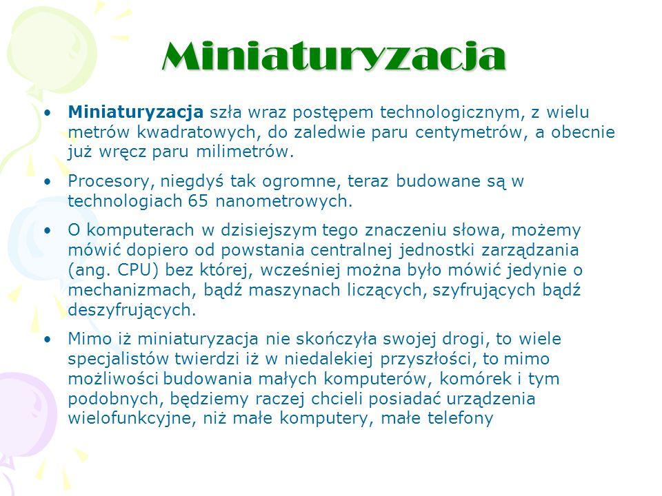 Miniaturyzacja Miniaturyzacja szła wraz postępem technologicznym, z wielu metrów kwadratowych, do zaledwie paru centymetrów, a obecnie już wręcz paru milimetrów.