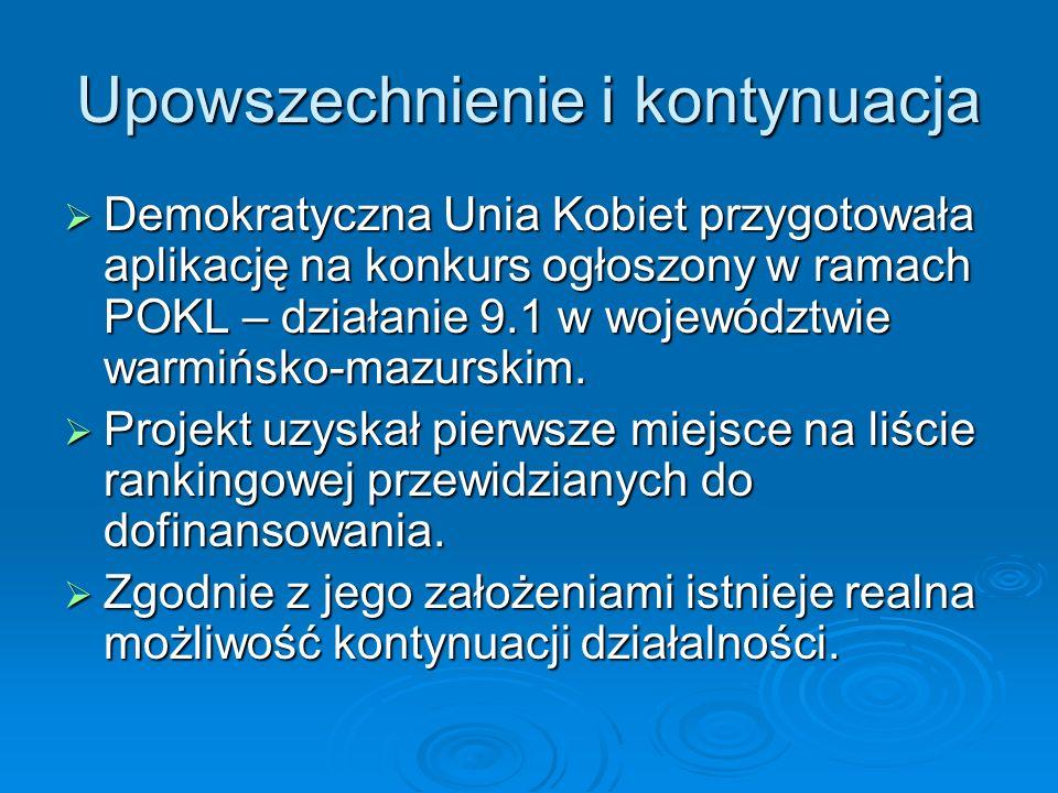 Upowszechnienie i kontynuacja Demokratyczna Unia Kobiet przygotowała aplikację na konkurs ogłoszony w ramach POKL – działanie 9.1 w województwie warmińsko-mazurskim.