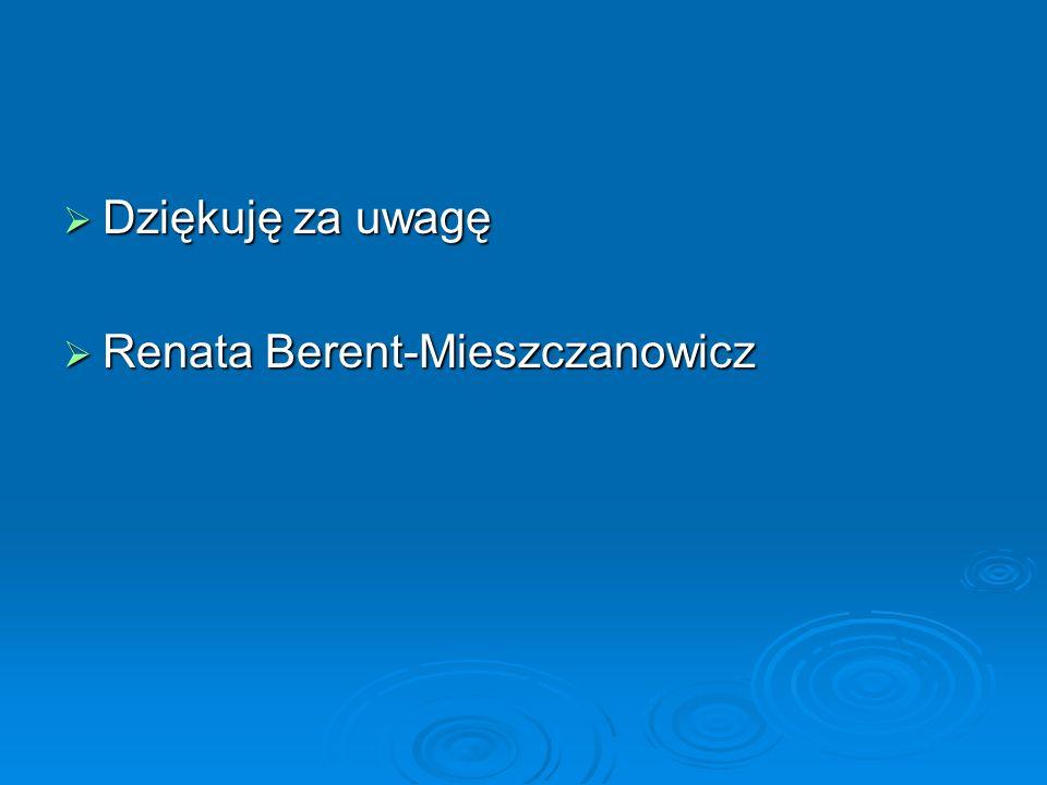 Dziękuję za uwagę Dziękuję za uwagę Renata Berent-Mieszczanowicz Renata Berent-Mieszczanowicz