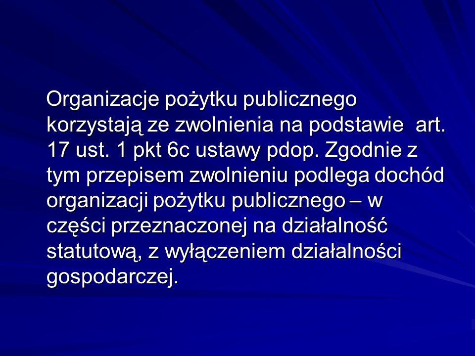 Organizacje pożytku publicznego korzystają ze zwolnienia na podstawie art. 17 ust. 1 pkt 6c ustawy pdop. Zgodnie z tym przepisem zwolnieniu podlega do