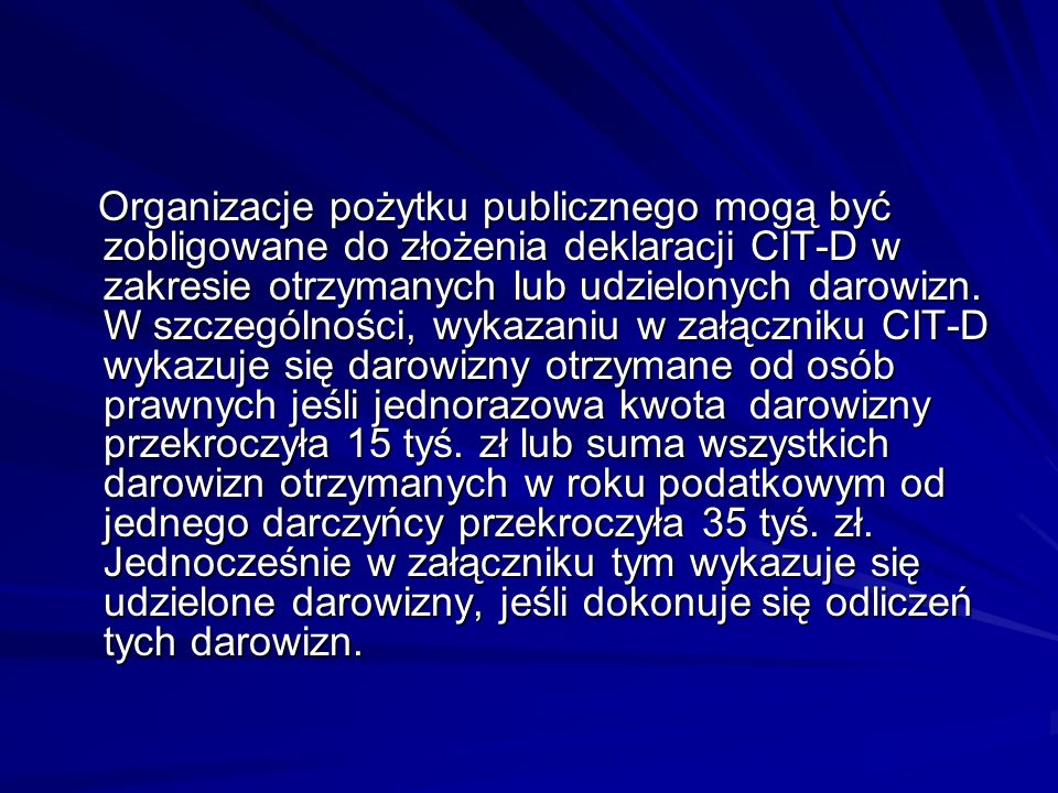 Organizacje pożytku publicznego mogą być zobligowane do złożenia deklaracji CIT-D w zakresie otrzymanych lub udzielonych darowizn. W szczególności, wy