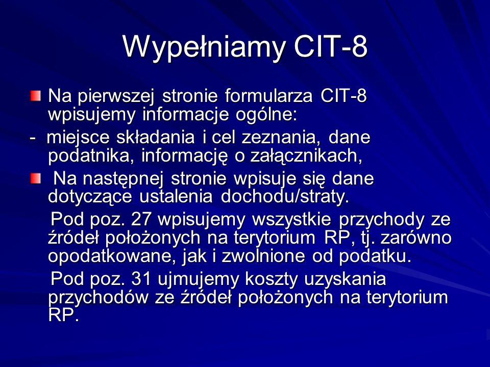 Wypełniamy CIT-8 Na pierwszej stronie formularza CIT-8 wpisujemy informacje ogólne: - miejsce składania i cel zeznania, dane podatnika, informację o z