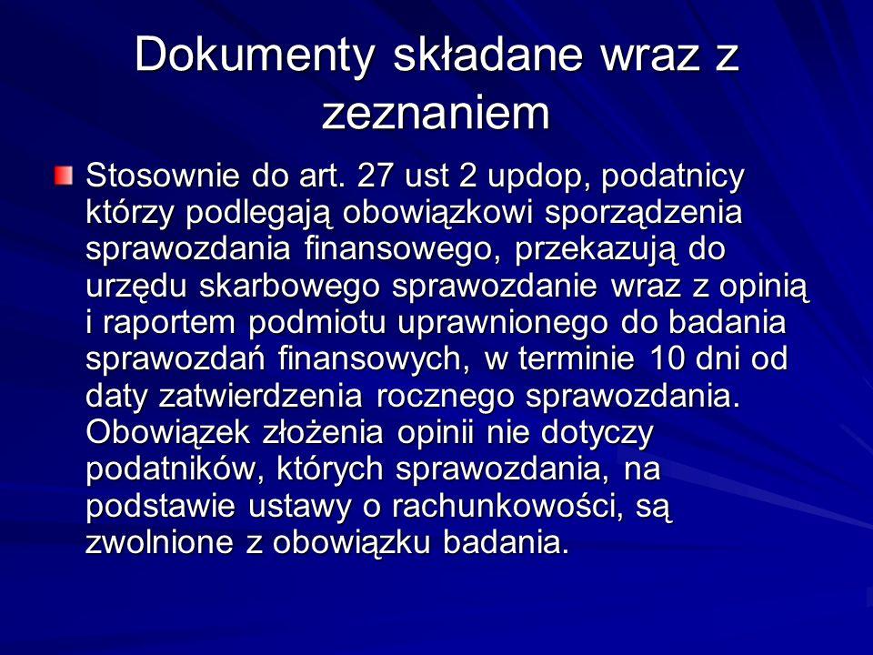 Dokumenty składane wraz z zeznaniem Stosownie do art. 27 ust 2 updop, podatnicy którzy podlegają obowiązkowi sporządzenia sprawozdania finansowego, pr
