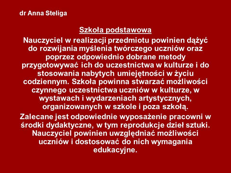 dr Anna Steliga Szkoła podstawowa Nauczyciel w realizacji przedmiotu powinien dążyć do rozwijania myślenia twórczego uczniów oraz poprzez odpowiednio