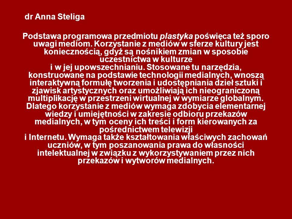 dr Anna Steliga Podstawa programowa przedmiotu plastyka poświęca też sporo uwagi mediom. Korzystanie z mediów w sferze kultury jest koniecznością, gdy