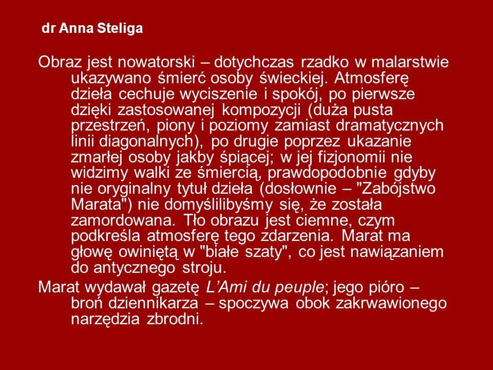 dr Anna Steliga Obraz jest nowatorski – dotychczas rzadko w malarstwie ukazywano śmierć osoby świeckiej. Atmosferę dzieła cechuje wyciszenie i spokój,