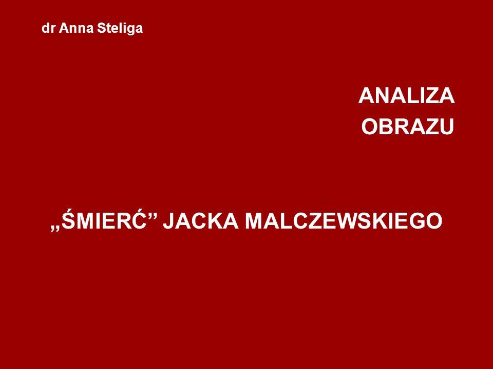 dr Anna Steliga ANALIZA OBRAZU ŚMIERĆ JACKA MALCZEWSKIEGO