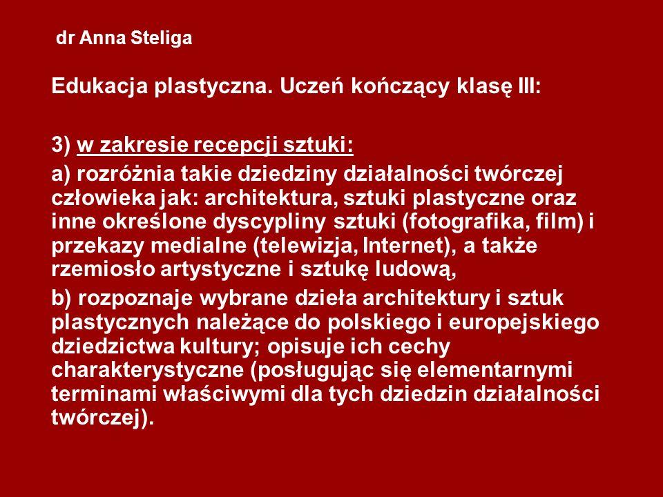 dr Anna Steliga Gimnazjum Nauczyciel w realizacji przedmiotu powinien dążyć do rozwijania myślenia twórczego uczniów i poprzez uczestnictwo w zajęciach przygotować ich do świadomego udziału w kulturze oraz do stosowania nabytej wiedzy w innych dziedzinach życia.