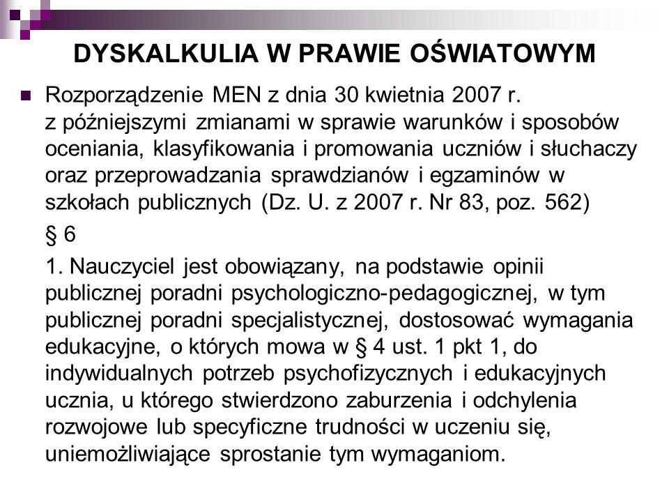 DYSKALKULIA W PRAWIE OŚWIATOWYM Rozporządzenie MEN z dnia 30 kwietnia 2007 r. z późniejszymi zmianami w sprawie warunków i sposobów oceniania, klasyfi
