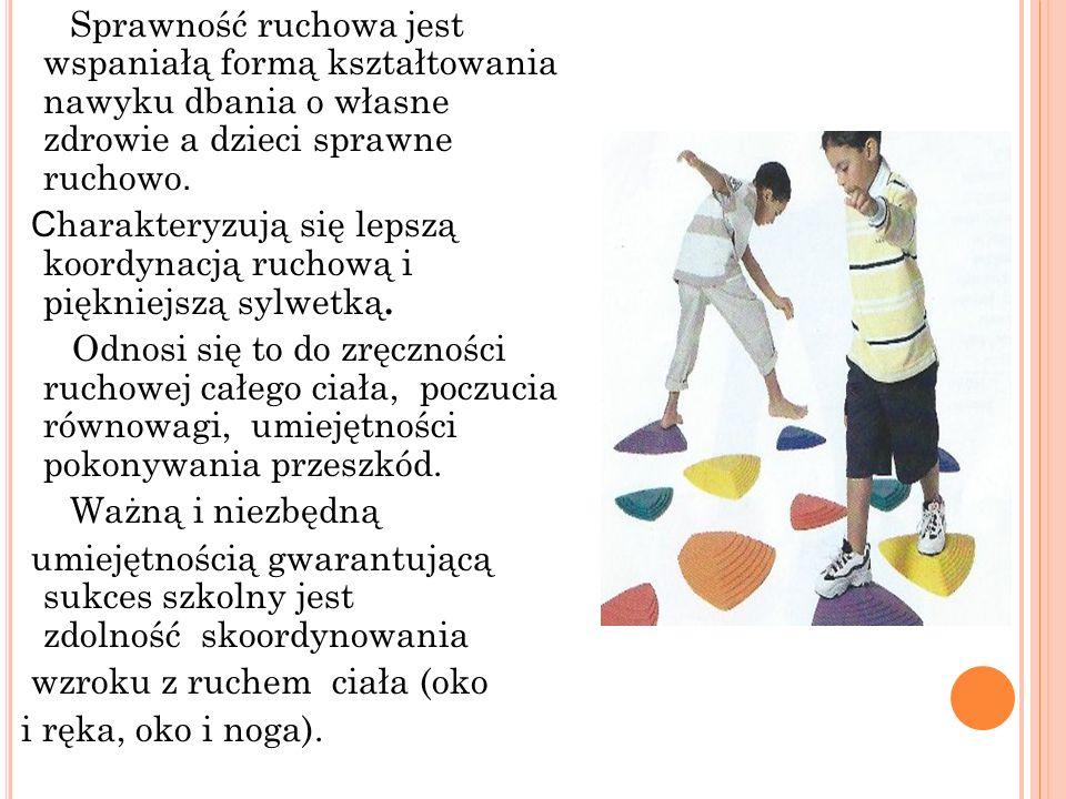 Sprawność ruchowa jest wspaniałą formą kształtowania nawyku dbania o własne zdrowie a dzieci sprawne ruchowo. C harakteryzują się lepszą koordynacją r
