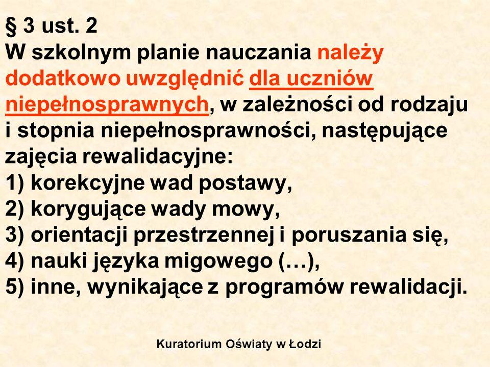 § 3 ust. 2 W szkolnym planie nauczania należy dodatkowo uwzględnić dla uczniów niepełnosprawnych, w zależności od rodzaju i stopnia niepełnosprawności