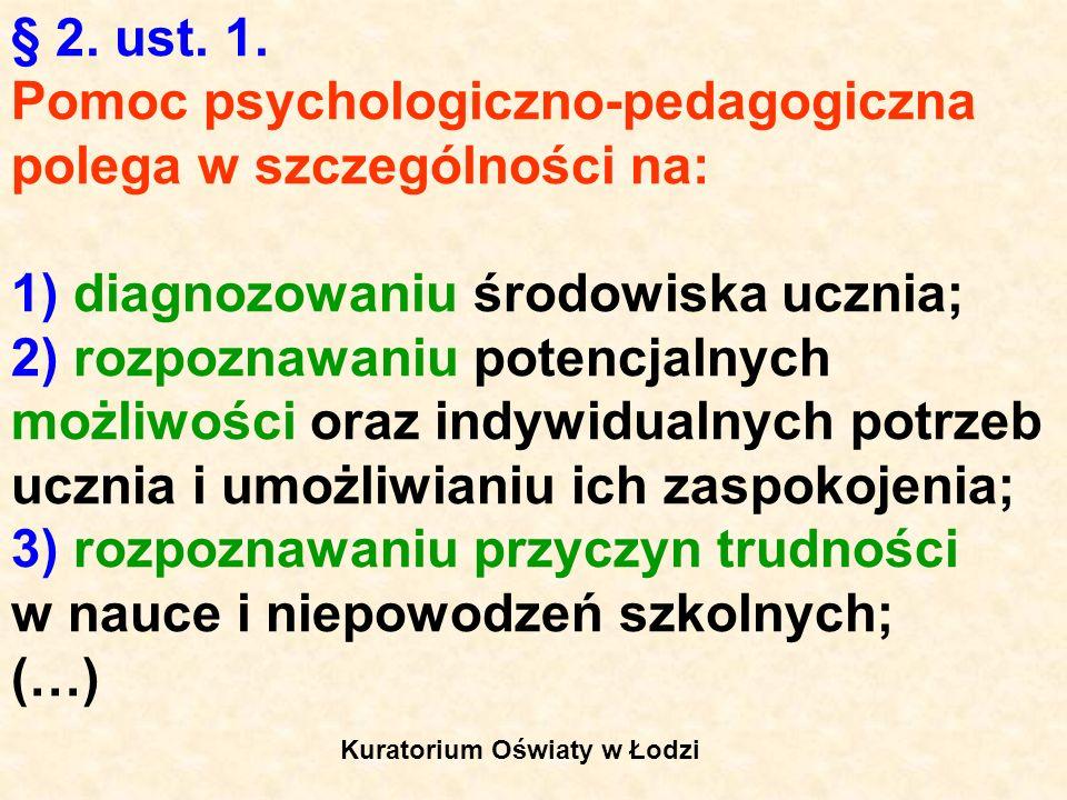 § 2. ust. 1. Pomoc psychologiczno-pedagogiczna polega w szczególności na: 1) diagnozowaniu środowiska ucznia; 2) rozpoznawaniu potencjalnych możliwośc