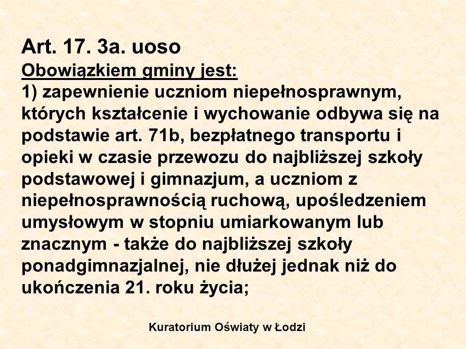 Art. 17. 3a. uoso Obowiązkiem gminy jest: 1) zapewnienie uczniom niepełnosprawnym, których kształcenie i wychowanie odbywa się na podstawie art. 71b,