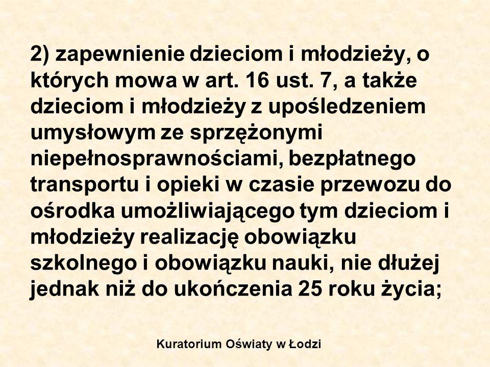 2) zapewnienie dzieciom i młodzieży, o których mowa w art. 16 ust. 7, a także dzieciom i młodzieży z upośledzeniem umysłowym ze sprzężonymi niepełnosp
