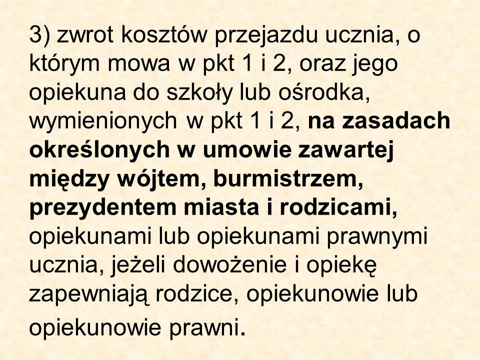 3) zwrot kosztów przejazdu ucznia, o którym mowa w pkt 1 i 2, oraz jego opiekuna do szkoły lub ośrodka, wymienionych w pkt 1 i 2, na zasadach określon