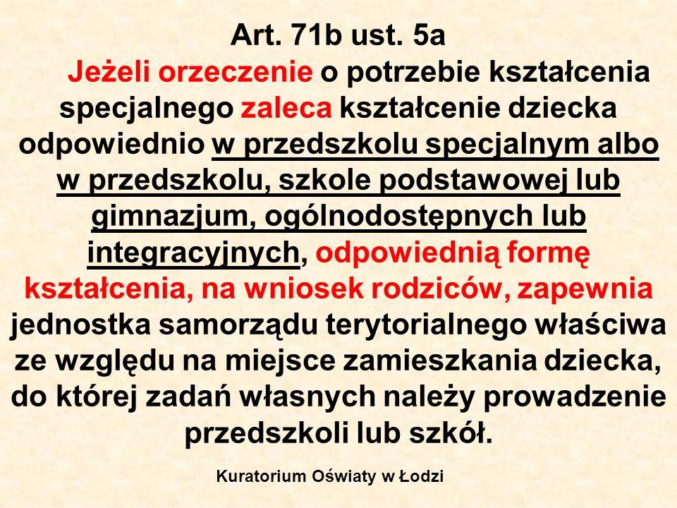 Art. 71b ust. 5a Jeżeli orzeczenie o potrzebie kształcenia specjalnego zaleca kształcenie dziecka odpowiednio w przedszkolu specjalnym albo w przedszk