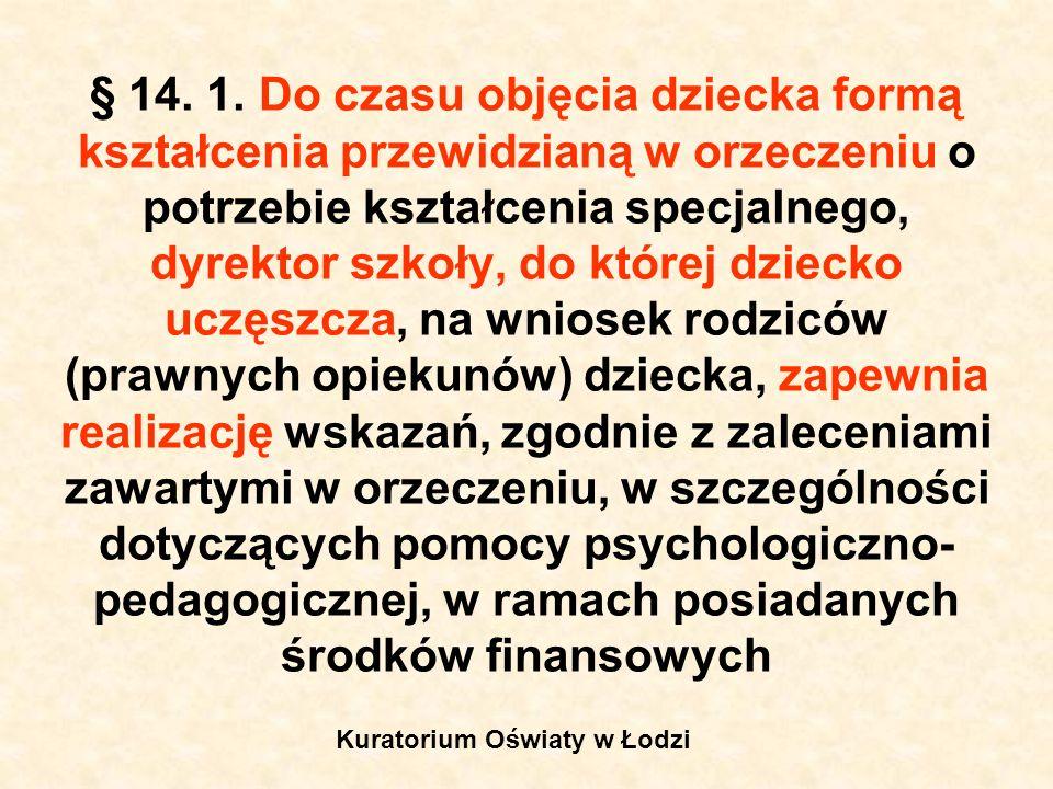 § 14. 1. Do czasu objęcia dziecka formą kształcenia przewidzianą w orzeczeniu o potrzebie kształcenia specjalnego, dyrektor szkoły, do której dziecko