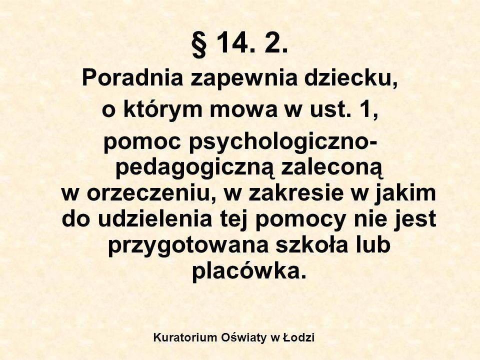 § 14. 2. Poradnia zapewnia dziecku, o którym mowa w ust. 1, pomoc psychologiczno- pedagogiczną zaleconą w orzeczeniu, w zakresie w jakim do udzielenia