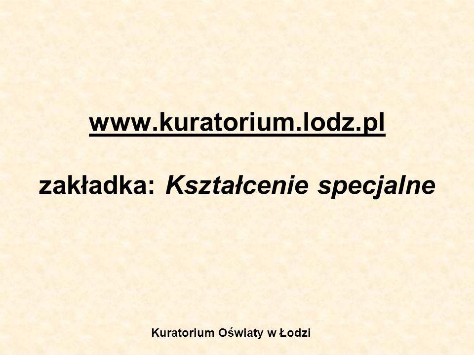 www.kuratorium.lodz.pl zakładka: Kształcenie specjalne Kuratorium Oświaty w Łodzi