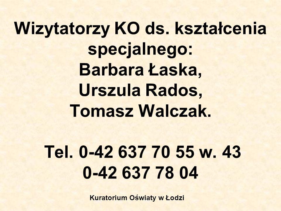 Wizytatorzy KO ds. kształcenia specjalnego: Barbara Łaska, Urszula Rados, Tomasz Walczak. Tel. 0-42 637 70 55 w. 43 0-42 637 78 04 Kuratorium Oświaty