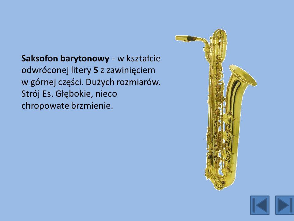 Saksofon barytonowy - w kształcie odwróconej litery S z zawinięciem w górnej części.