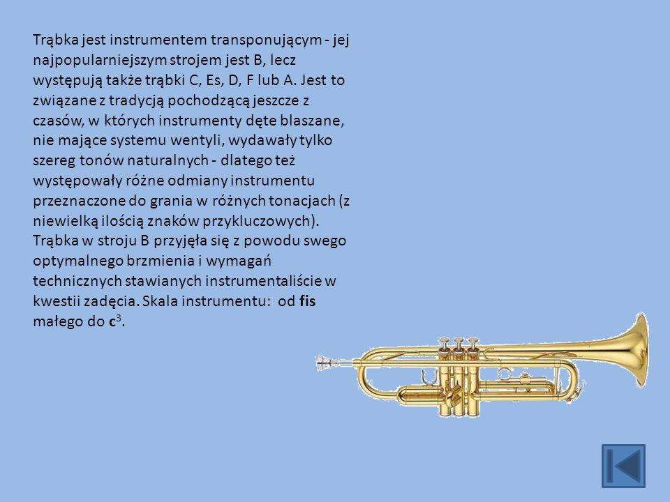 Trąbka jest instrumentem transponującym - jej najpopularniejszym strojem jest B, lecz występują także trąbki C, Es, D, F lub A.