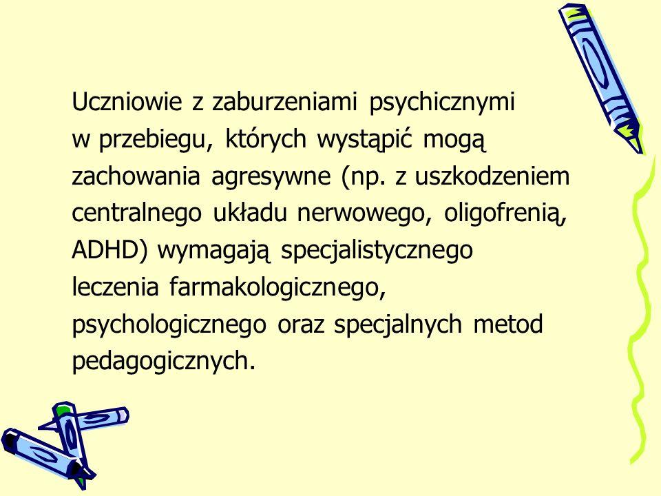 Uczniowie z zaburzeniami psychicznymi w przebiegu, których wystąpić mogą zachowania agresywne (np. z uszkodzeniem centralnego układu nerwowego, oligof