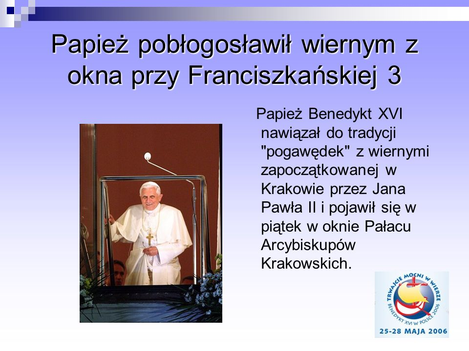 Papież pobłogosławił wiernym z okna przy Franciszkańskiej 3 Papież Benedykt XVI nawiązał do tradycji