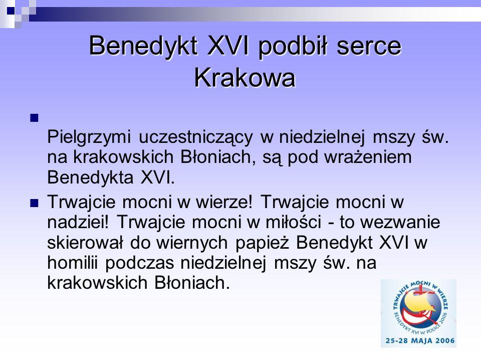 Benedykt XVI podbił serce Krakowa Pielgrzymi uczestniczący w niedzielnej mszy św. na krakowskich Błoniach, są pod wrażeniem Benedykta XVI. Trwajcie mo
