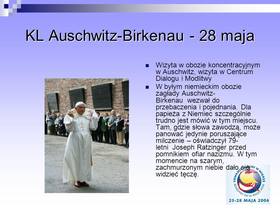 KL Auschwitz-Birkenau - 28 maja Wizyta w obozie koncentracyjnym w Auschwitz, wizyta w Centrum Dialogu i Modlitwy W byłym niemieckim obozie zagłady Aus