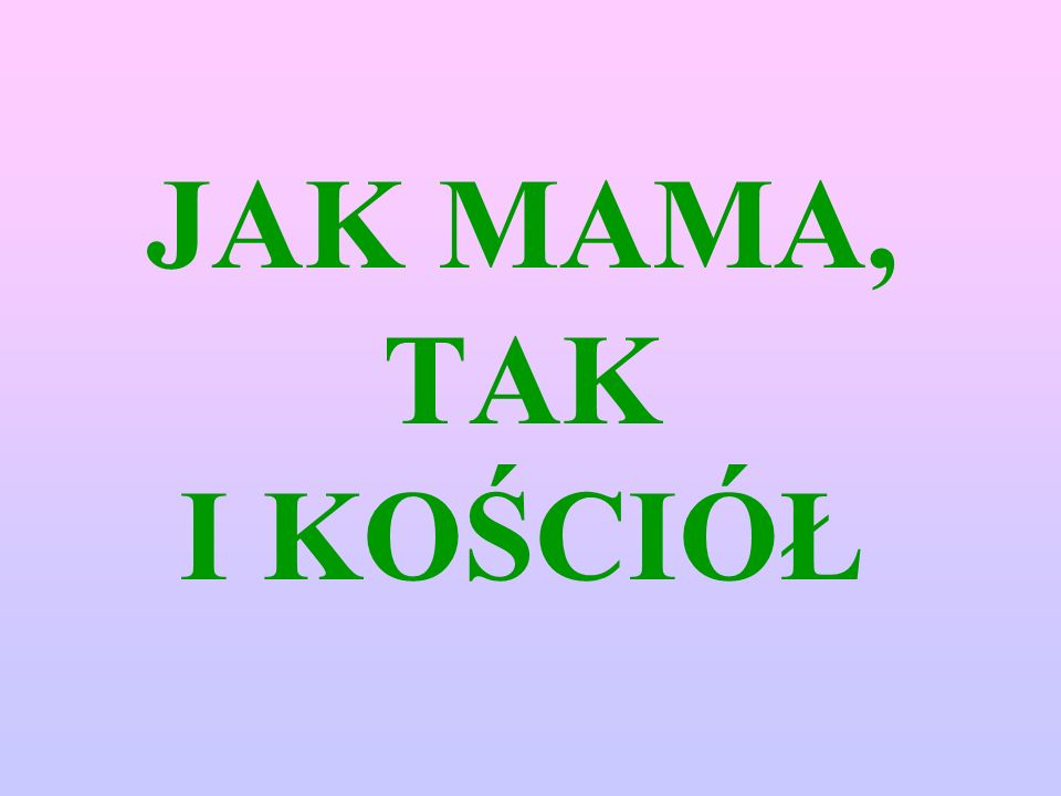 JAK MAMA, TAK I KOŚCIÓŁ